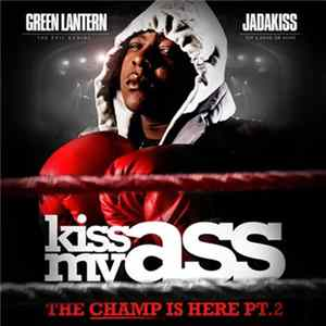 Jadakiss - Kiss My Ass (The Champ Is Here Pt. 2) FLAC